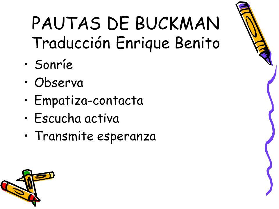 PAUTAS DE BUCKMAN Traducción Enrique Benito Sonríe Observa Empatiza-contacta Escucha activa Transmite esperanza