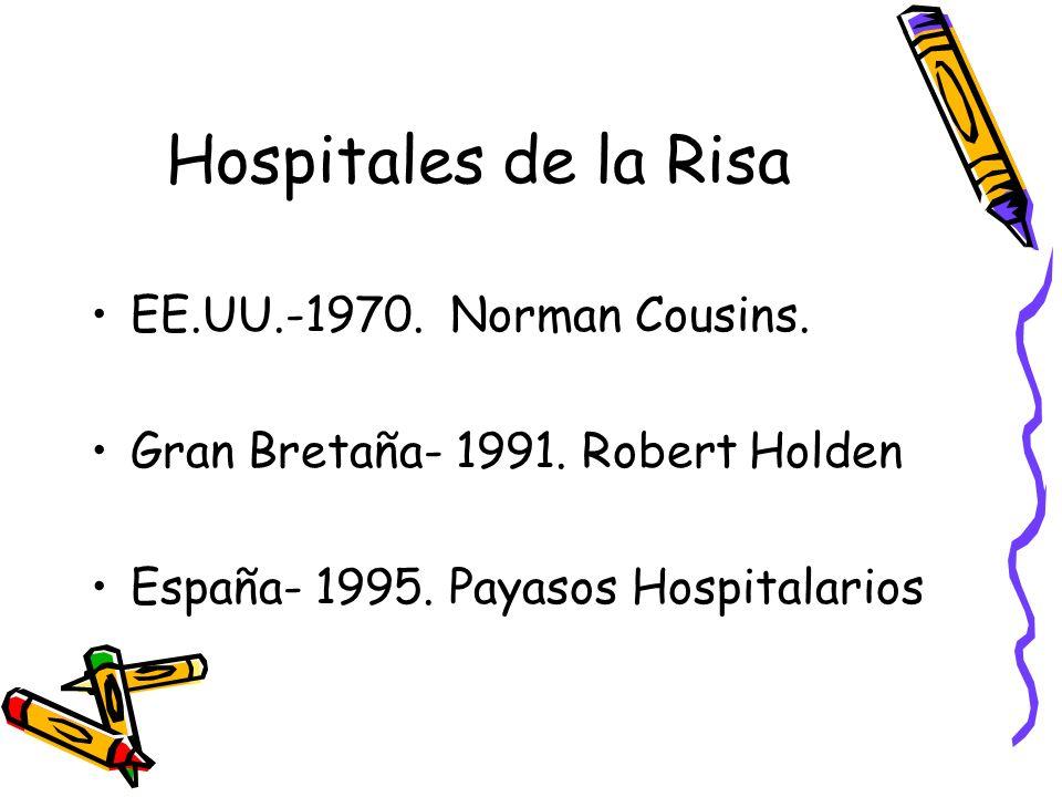 Hospitales de la Risa EE.UU.-1970. Norman Cousins. Gran Bretaña- 1991. Robert Holden España- 1995. Payasos Hospitalarios