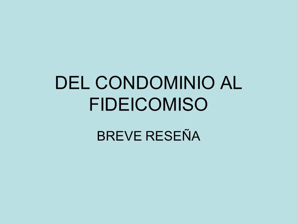 DEL CONDOMINIO AL FIDEICOMISO BREVE RESEÑA