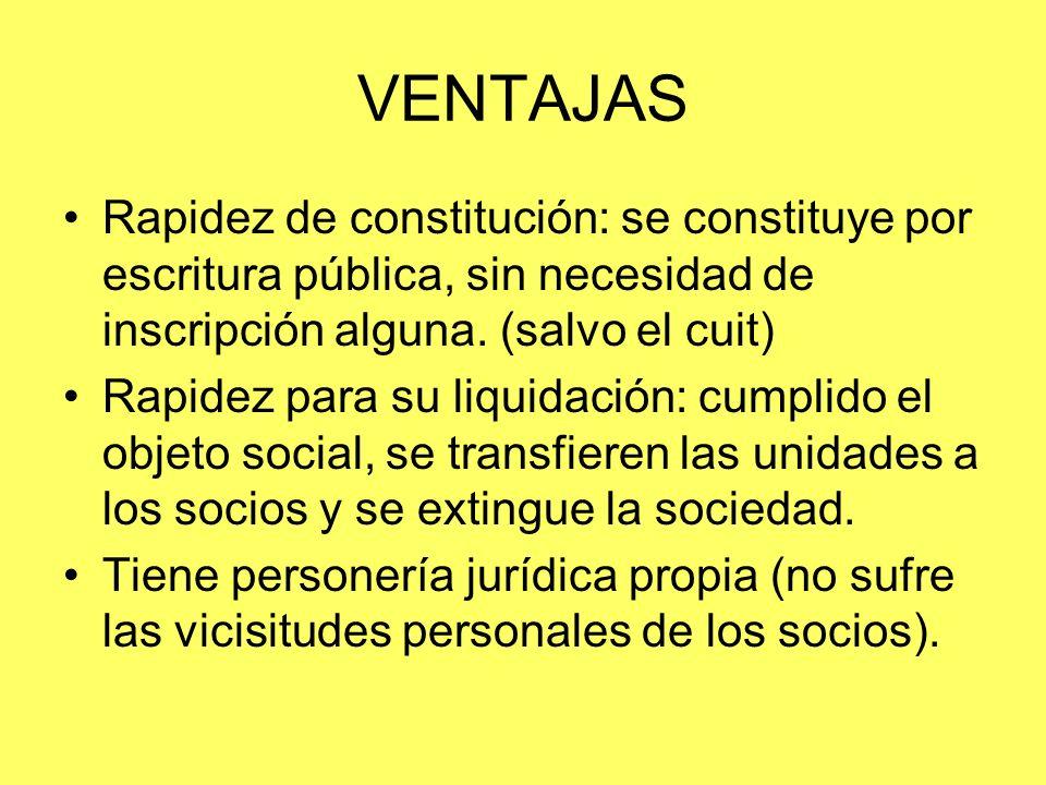 VENTAJAS Rapidez de constitución: se constituye por escritura pública, sin necesidad de inscripción alguna. (salvo el cuit) Rapidez para su liquidació