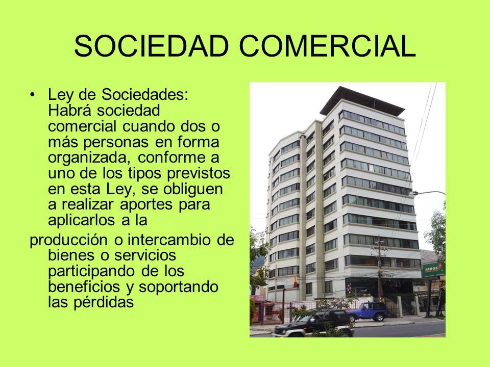 SOCIEDAD COMERCIAL Ley de Sociedades: Habrá sociedad comercial cuando dos o más personas en forma organizada, conforme a uno de los tipos previstos en