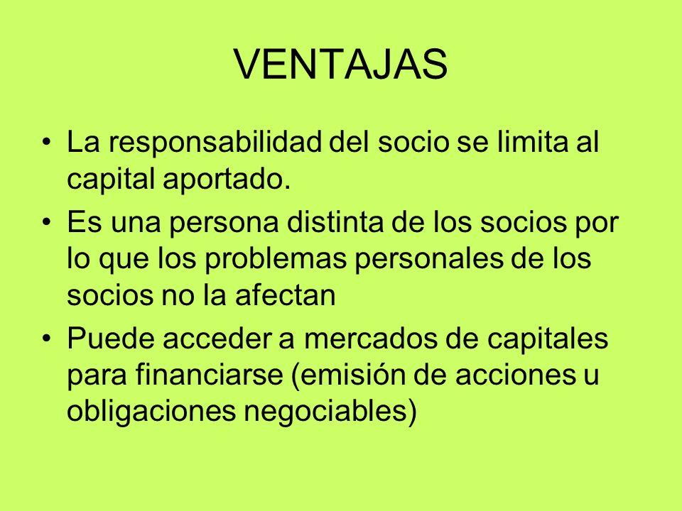 VENTAJAS La responsabilidad del socio se limita al capital aportado. Es una persona distinta de los socios por lo que los problemas personales de los