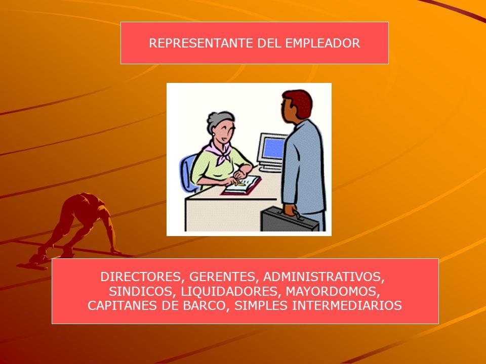 REPRESENTANTE DEL EMPLEADOR DIRECTORES, GERENTES, ADMINISTRATIVOS, SINDICOS, LIQUIDADORES, MAYORDOMOS, CAPITANES DE BARCO, SIMPLES INTERMEDIARIOS