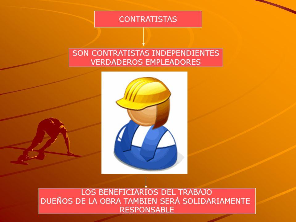 CONTRATISTAS SON CONTRATISTAS INDEPENDIENTES VERDADEROS EMPLEADORES LOS BENEFICIARIOS DEL TRABAJO DUEÑOS DE LA OBRA TAMBIEN SERÁ SOLIDARIAMENTE RESPON
