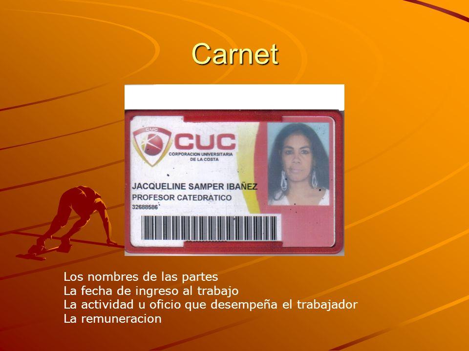 Carnet Los nombres de las partes La fecha de ingreso al trabajo La actividad u oficio que desempeña el trabajador La remuneracion