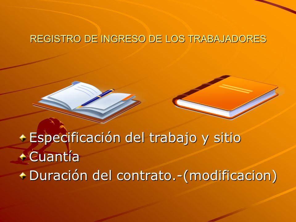 REGISTRO DE INGRESO DE LOS TRABAJADORES Especificación del trabajo y sitio Cuantía Duración del contrato.-(modificacion)