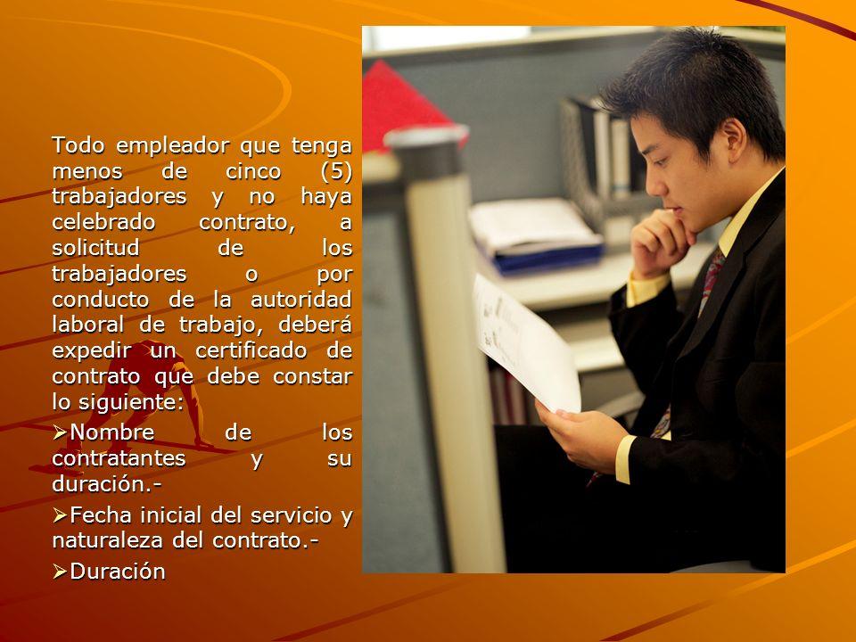 Todo empleador que tenga menos de cinco (5) trabajadores y no haya celebrado contrato, a solicitud de los trabajadores o por conducto de la autoridad