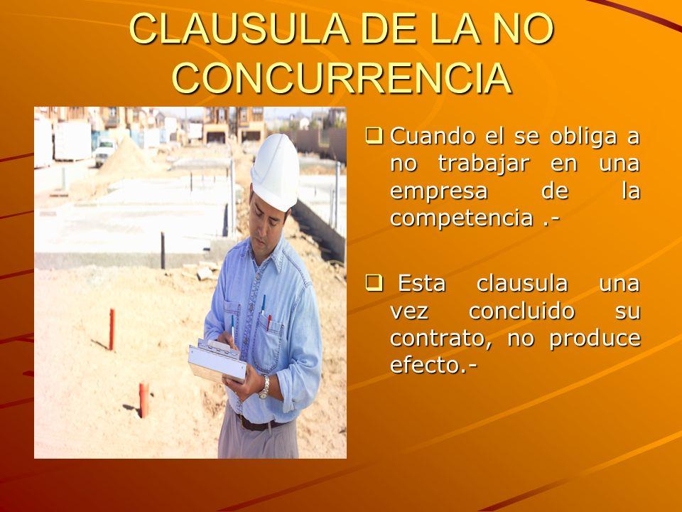 CLAUSULA DE LA NO CONCURRENCIA Cuando el se obliga a no trabajar en una empresa de la competencia.- Cuando el se obliga a no trabajar en una empresa d