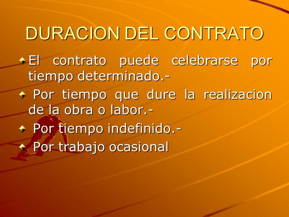 DURACION DEL CONTRATO El contrato puede celebrarse por tiempo determinado.- Por tiempo que dure la realizacion de la obra o labor.- Por tiempo que dur