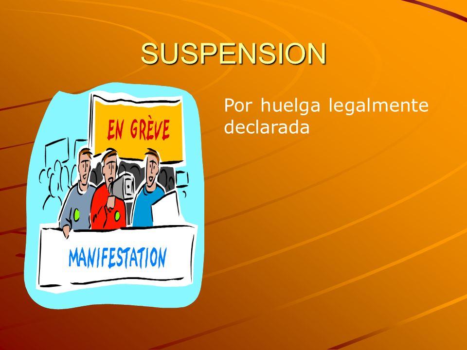 SUSPENSION Por huelga legalmente declarada