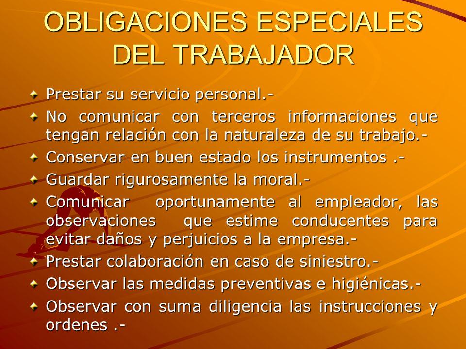OBLIGACIONES ESPECIALES DEL TRABAJADOR Prestar su servicio personal.- No comunicar con terceros informaciones que tengan relación con la naturaleza de