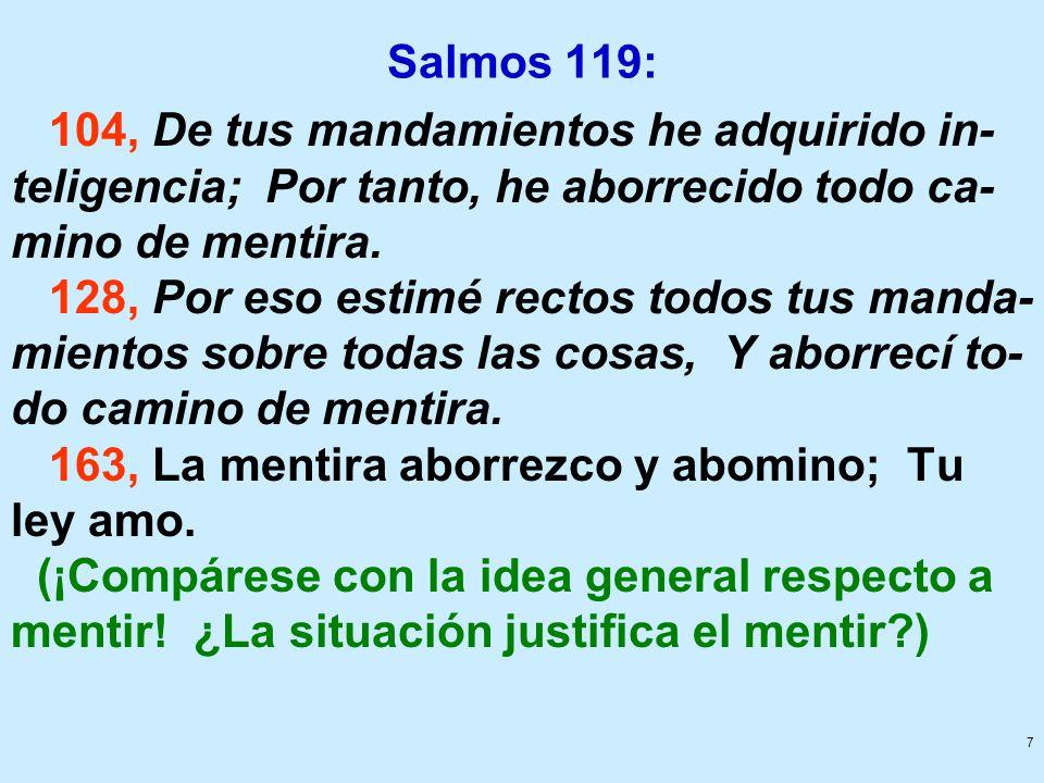 7 Salmos 119: 104, De tus mandamientos he adquirido in- teligencia; Por tanto, he aborrecido todo ca- mino de mentira. 128, Por eso estimé rectos todo