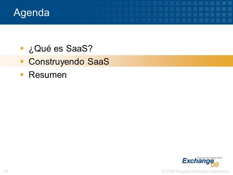 © 2008 Progress Software Corporation10 Agenda ¿Qué es SaaS? Construyendo SaaS Resumen