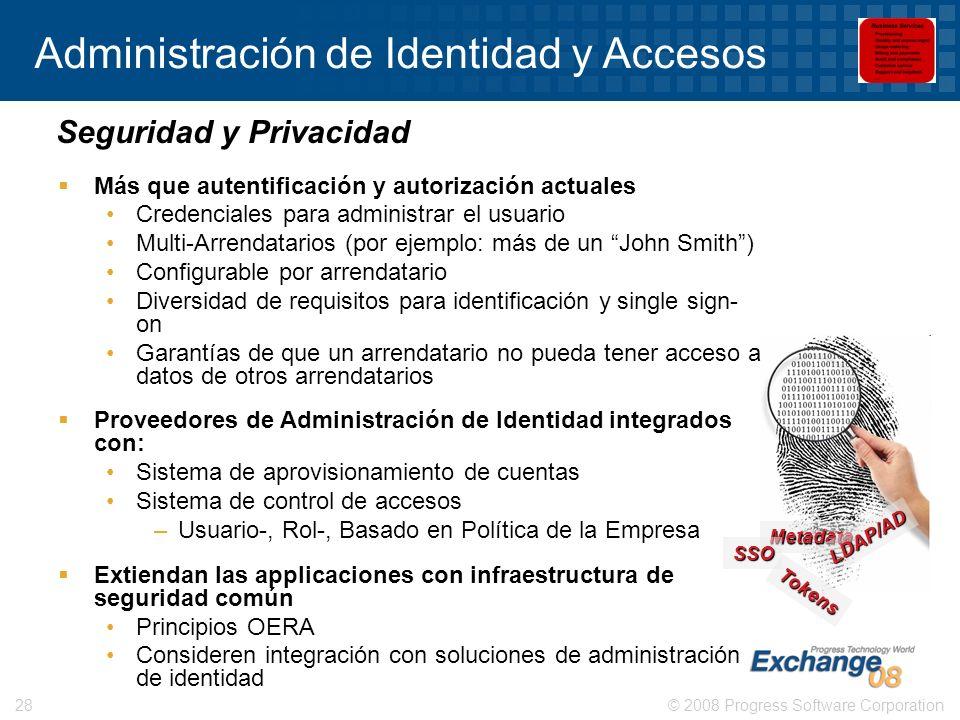 © 2008 Progress Software Corporation28 Administración de Identidad y Accesos Más que autentificación y autorización actuales Credenciales para adminis