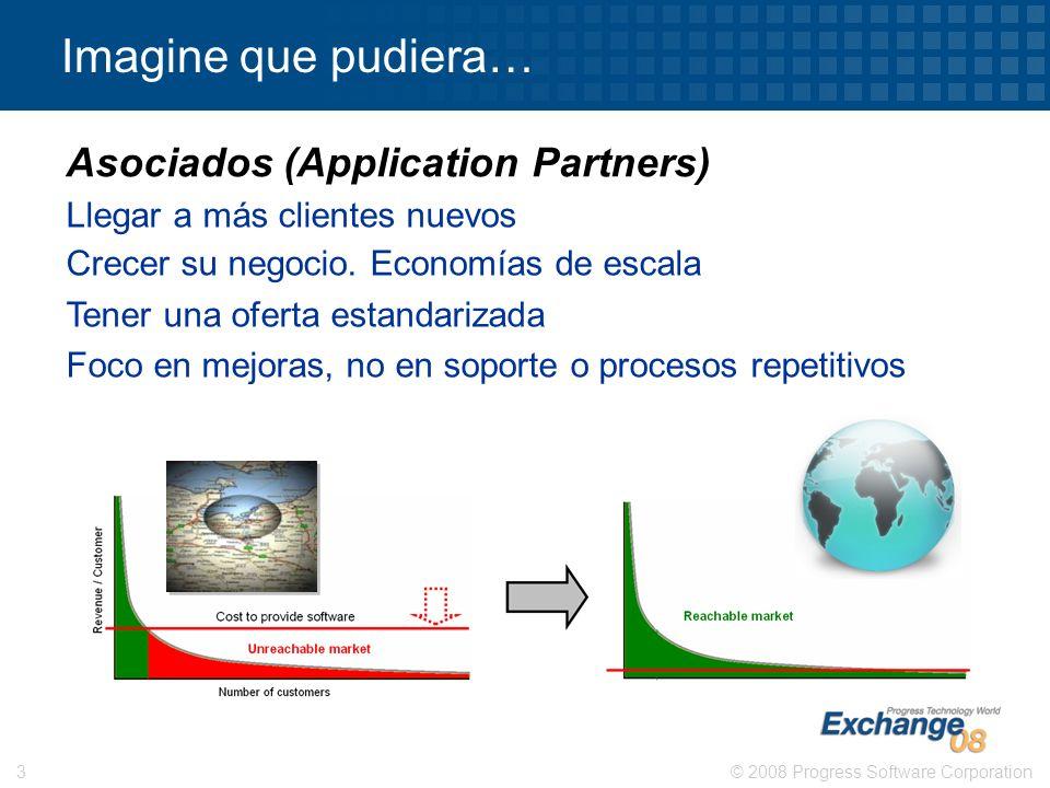 © 2008 Progress Software Corporation3 Imagine que pudiera… Llegar a más clientes nuevos Crecer su negocio. Economías de escala Tener una oferta estand