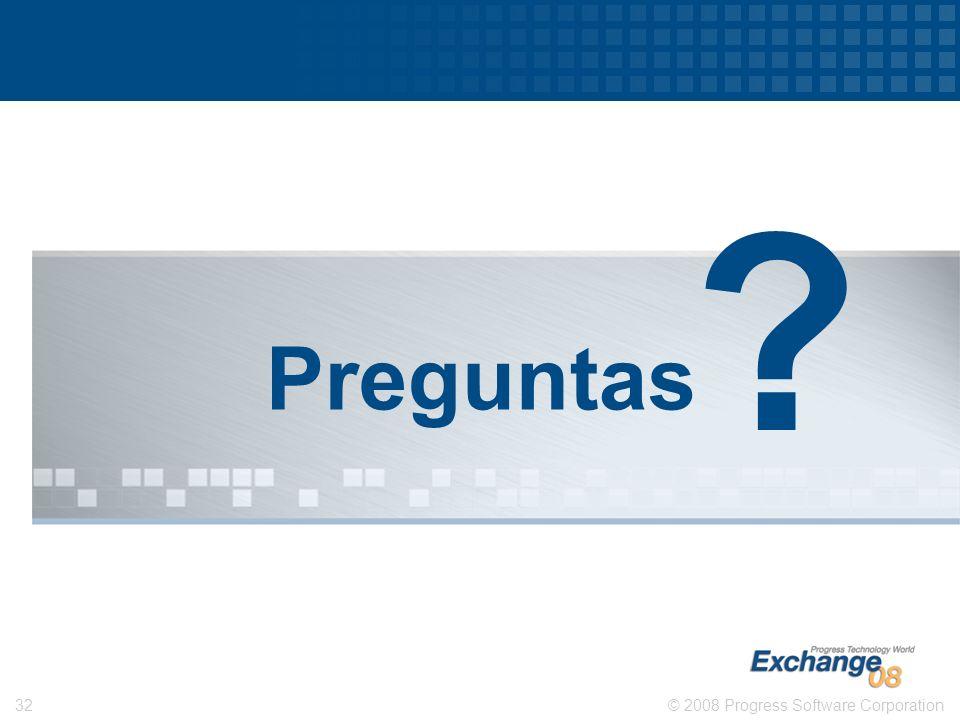 © 2008 Progress Software Corporation32 Preguntas ?