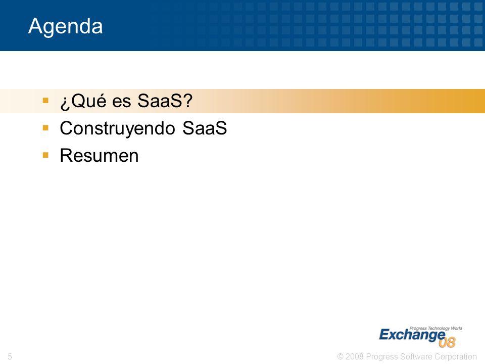 © 2008 Progress Software Corporation5 Agenda ¿Qué es SaaS? Construyendo SaaS Resumen