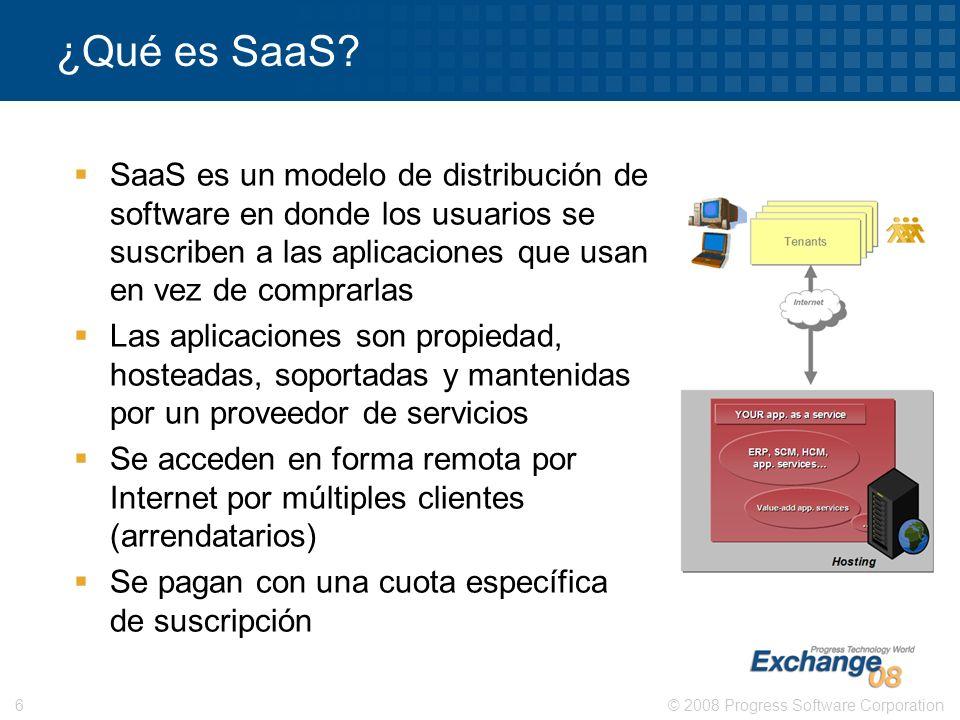 © 2008 Progress Software Corporation6 ¿Qué es SaaS? SaaS es un modelo de distribución de software en donde los usuarios se suscriben a las aplicacione