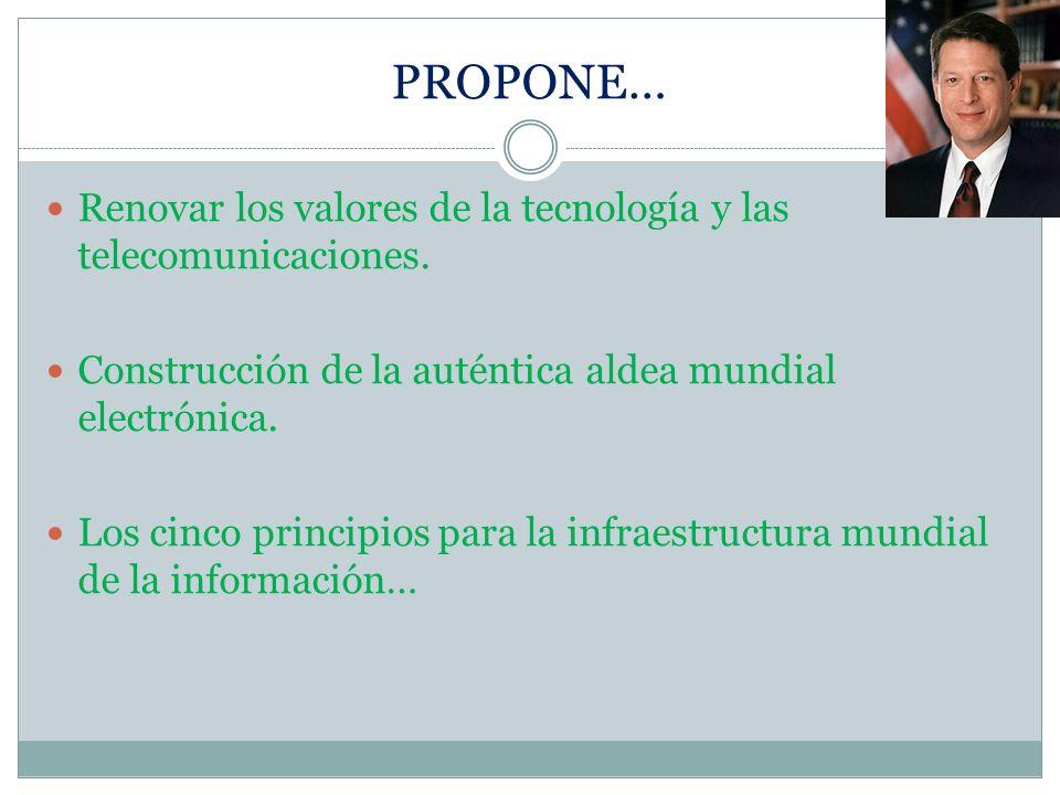 PROPONE… Renovar los valores de la tecnología y las telecomunicaciones. Construcción de la auténtica aldea mundial electrónica. Los cinco principios p