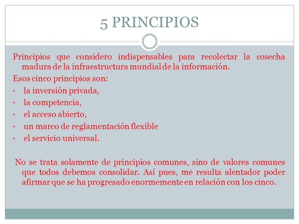 5 PRINCIPIOS Principios que considero indispensables para recolectar la cosecha madura de la infraestructura mundial de la información. Esos cinco pri