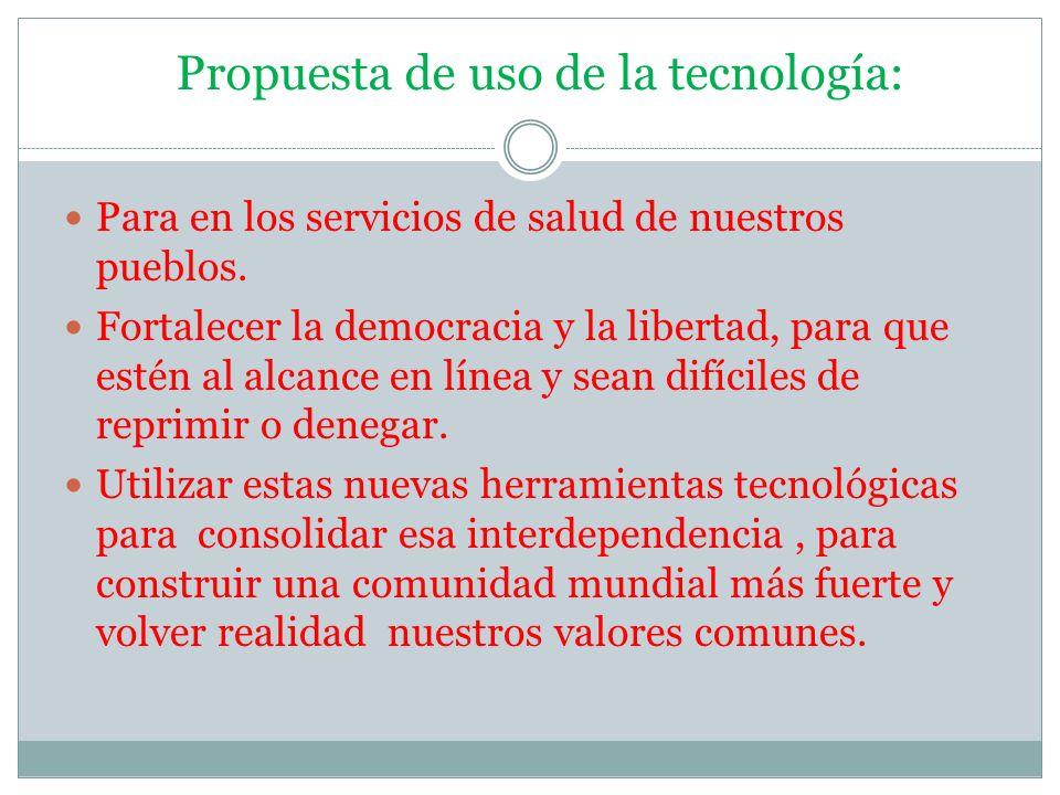 Propuesta de uso de la tecnología: Para en los servicios de salud de nuestros pueblos. Fortalecer la democracia y la libertad, para que estén al alcan