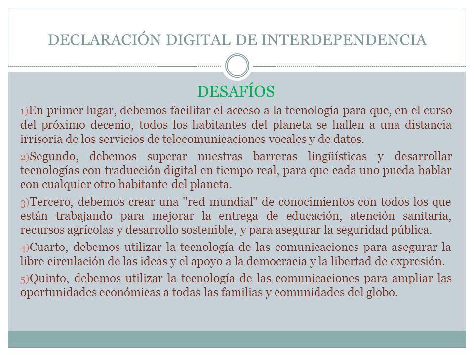 DECLARACIÓN DIGITAL DE INTERDEPENDENCIA DESAFÍOS 1) En primer lugar, debemos facilitar el acceso a la tecnología para que, en el curso del próximo dec