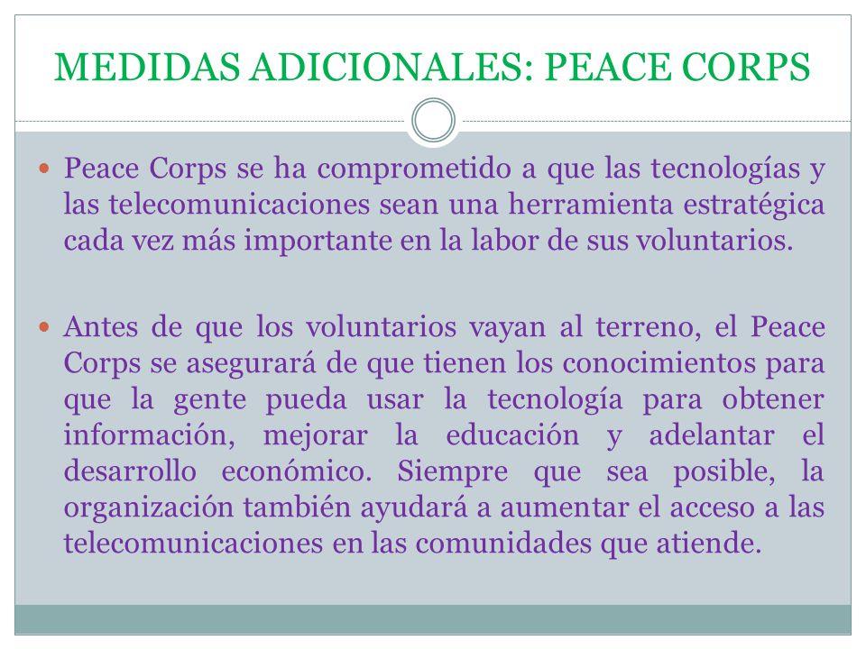 MEDIDAS ADICIONALES: PEACE CORPS Peace Corps se ha comprometido a que las tecnologías y las telecomunicaciones sean una herramienta estratégica cada v