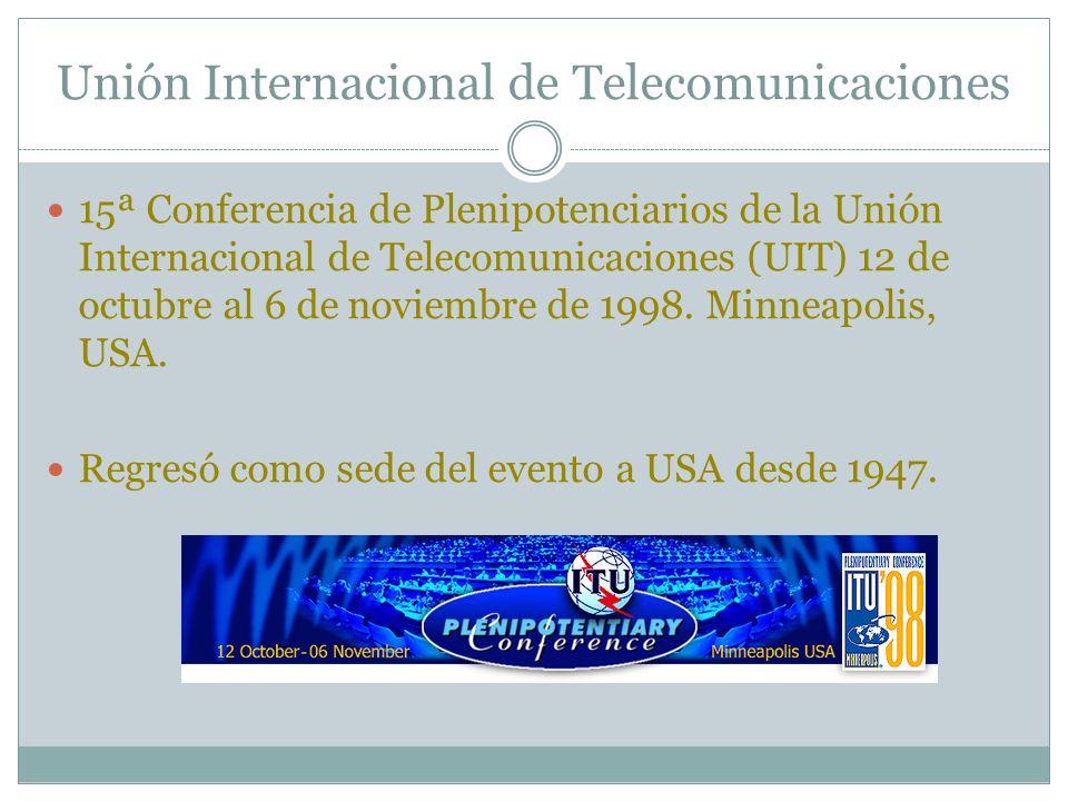 Unión Internacional de Telecomunicaciones 15ª Conferencia de Plenipotenciarios de la Unión Internacional de Telecomunicaciones (UIT) 12 de octubre al