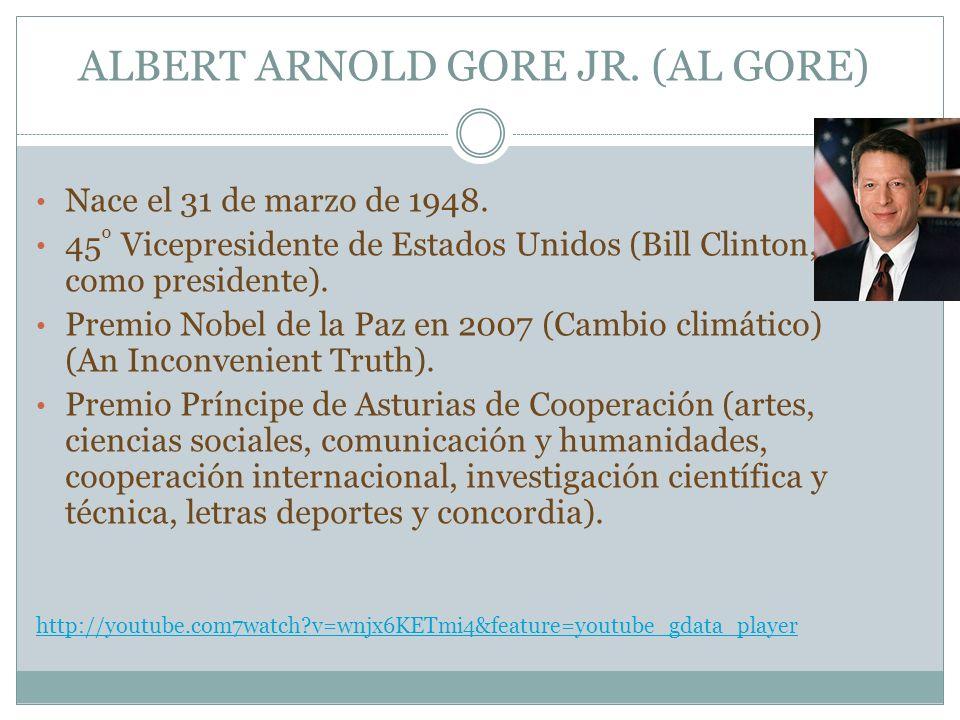 ALBERT ARNOLD GORE JR. (AL GORE) Nace el 31 de marzo de 1948. 45 º Vicepresidente de Estados Unidos (Bill Clinton, como presidente). Premio Nobel de l