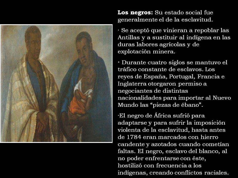 Los negros: Su estado social fue generalmente el de la esclavitud. · Se aceptó que vinieran a repoblar las Antillas y a sustituir al indígena en las d