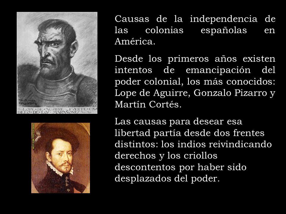 Causas de la independencia de las colonias españolas en América. Desde los primeros años existen intentos de emancipación del poder colonial, los más