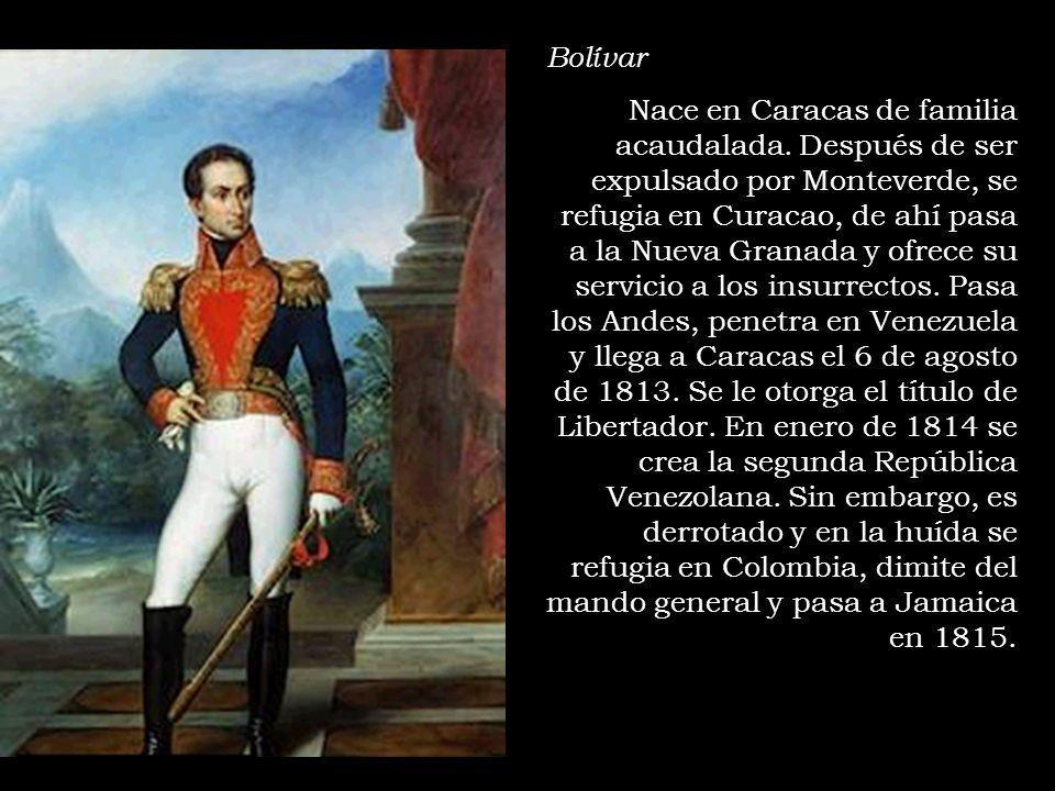 Bolívar Nace en Caracas de familia acaudalada. Después de ser expulsado por Monteverde, se refugia en Curacao, de ahí pasa a la Nueva Granada y ofrece