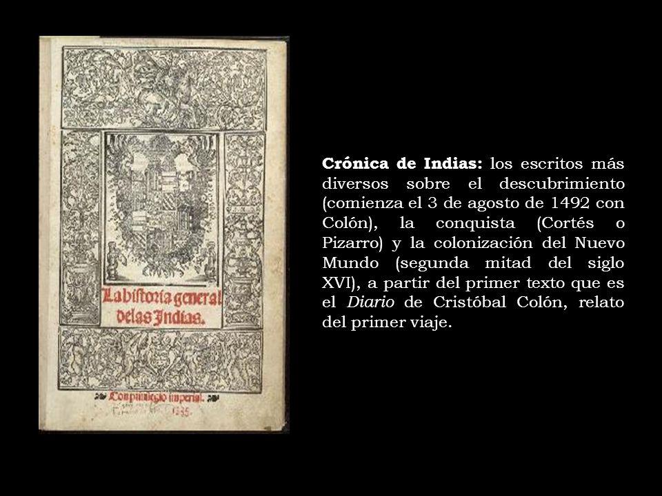 Crónica de Indias: los escritos más diversos sobre el descubrimiento (comienza el 3 de agosto de 1492 con Colón), la conquista (Cortés o Pizarro) y la