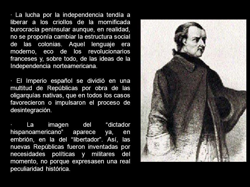 · La lucha por la independencia tendía a liberar a los criollos de la momificada burocracia peninsular aunque, en realidad, no se proponía cambiar la