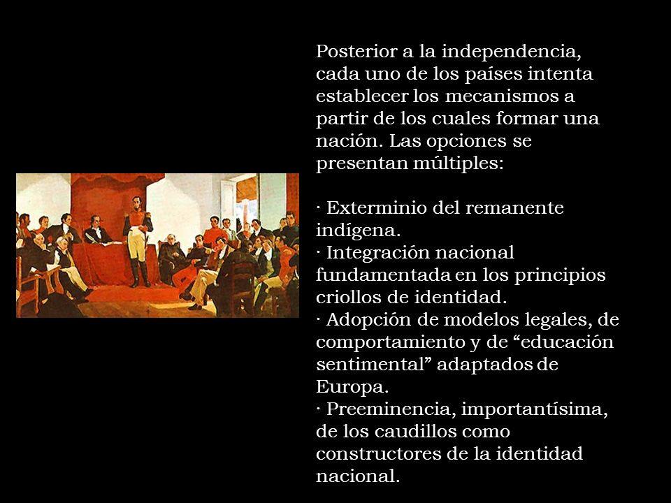 Posterior a la independencia, cada uno de los países intenta establecer los mecanismos a partir de los cuales formar una nación. Las opciones se prese
