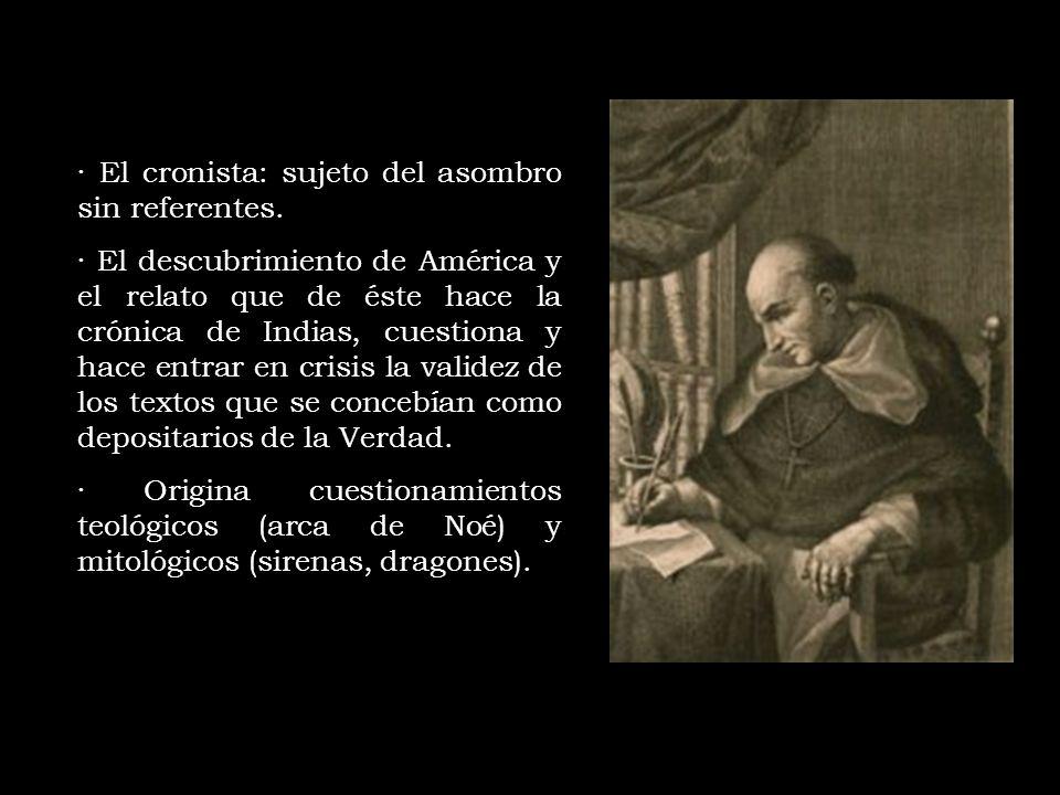 · El cronista: sujeto del asombro sin referentes. · El descubrimiento de América y el relato que de éste hace la crónica de Indias, cuestiona y hace e