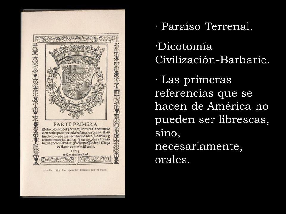 · Paraíso Terrenal. ·Dicotomía Civilización-Barbarie. · Las primeras referencias que se hacen de América no pueden ser librescas, sino, necesariamente