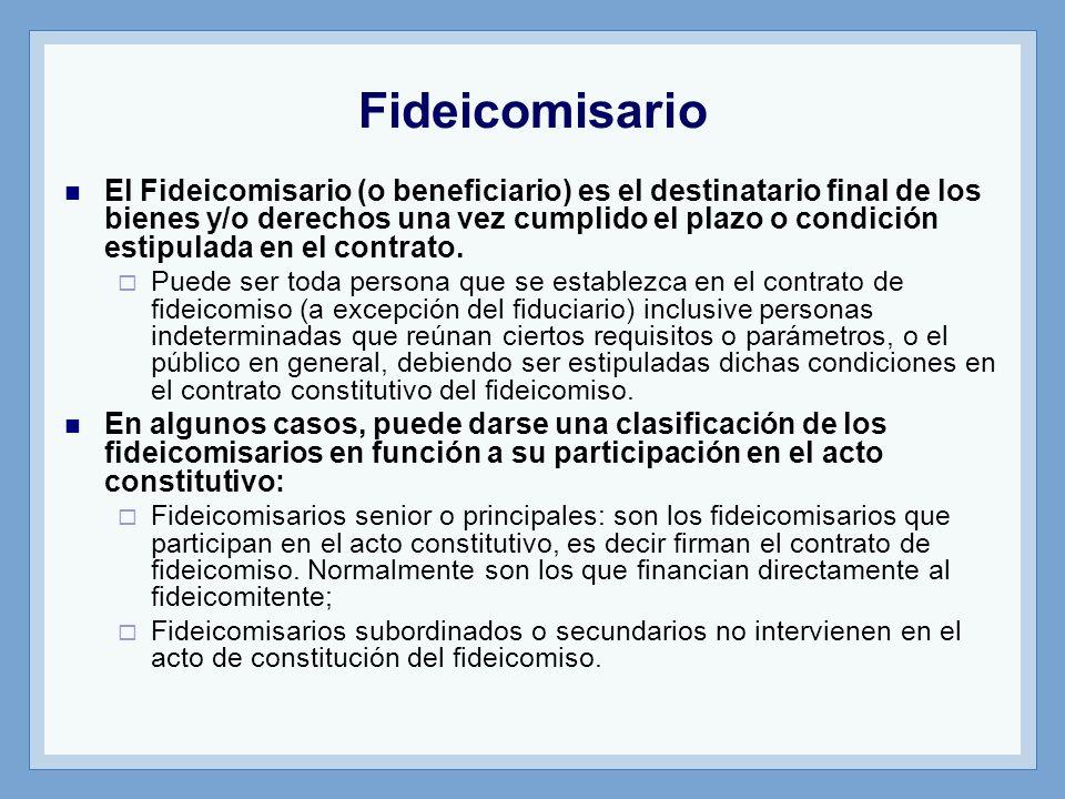 Fideicomisario El Fideicomisario (o beneficiario) es el destinatario final de los bienes y/o derechos una vez cumplido el plazo o condición estipulada