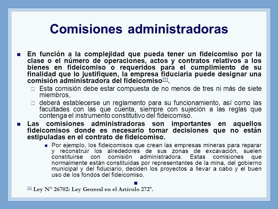Comisiones administradoras En función a la complejidad que pueda tener un fideicomiso por la clase o el número de operaciones, actos y contratos relat