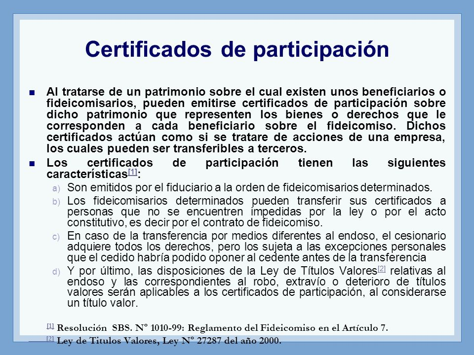 Certificados de participación Al tratarse de un patrimonio sobre el cual existen unos beneficiarios o fideicomisarios, pueden emitirse certificados de