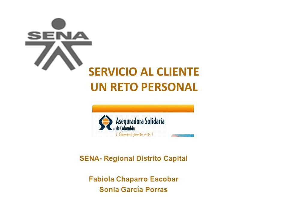 SERVICIO AL CLIENTE UN RETO PERSONAL SENA- Regional Distrito Capital Fabiola Chaparro Escobar Sonia García Porras