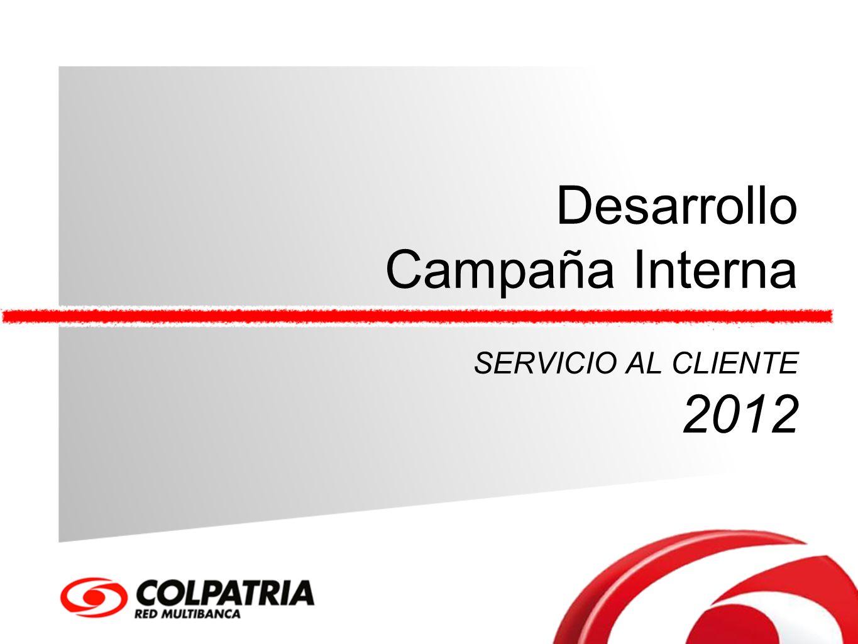 Desarrollo Campaña Interna SERVICIO AL CLIENTE 2012