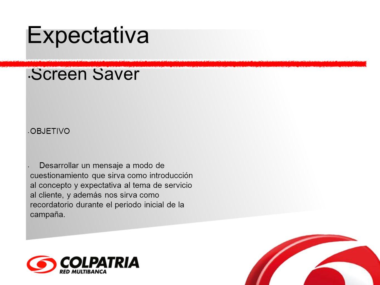 Expectativa Screen Saver OBJETIVO Desarrollar un mensaje a modo de cuestionamiento que sirva como introducción al concepto y expectativa al tema de se