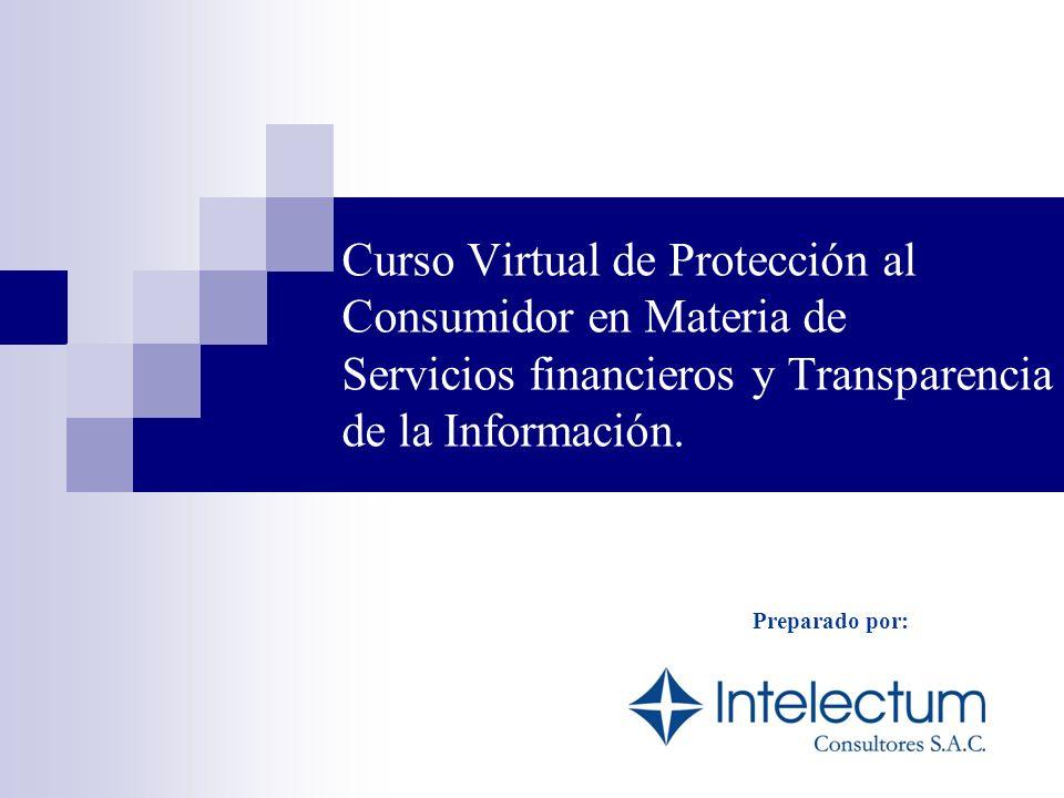 Curso Virtual de Protección al Consumidor en Materia de Servicios financieros y Transparencia de la Información. Preparado por: