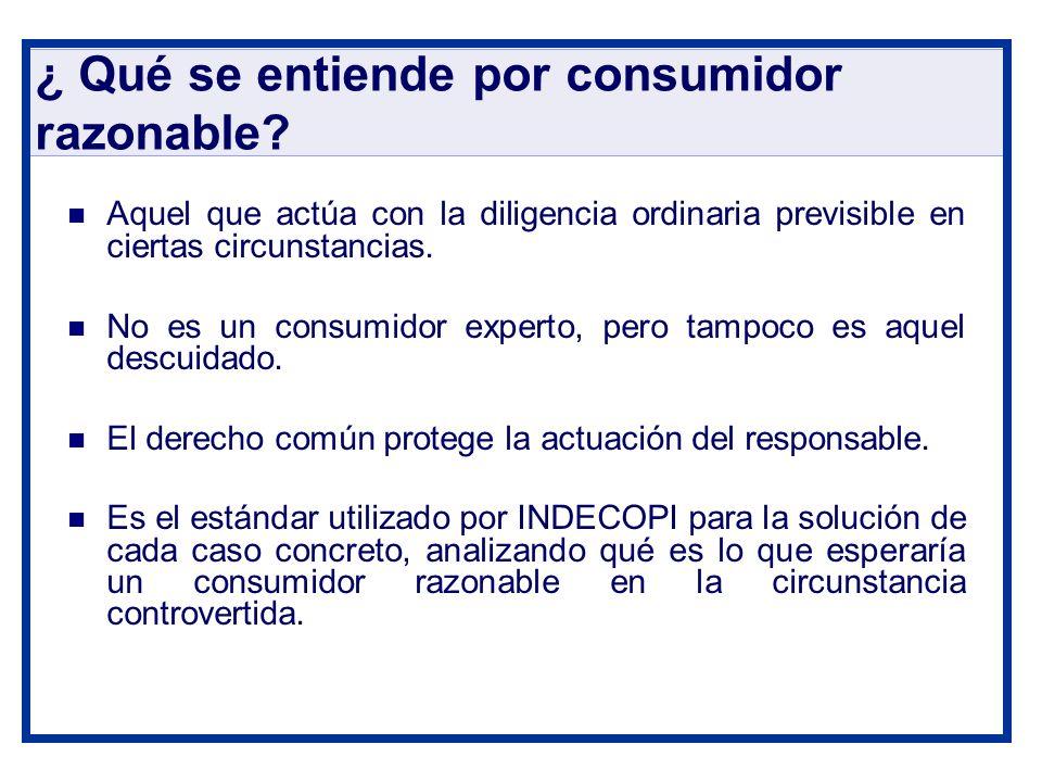 ¿ Qué se entiende por consumidor razonable? Aquel que actúa con la diligencia ordinaria previsible en ciertas circunstancias. No es un consumidor expe
