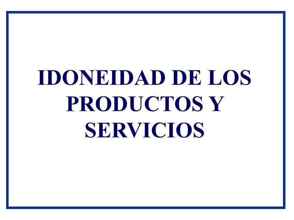 IDONEIDAD DE LOS PRODUCTOS Y SERVICIOS
