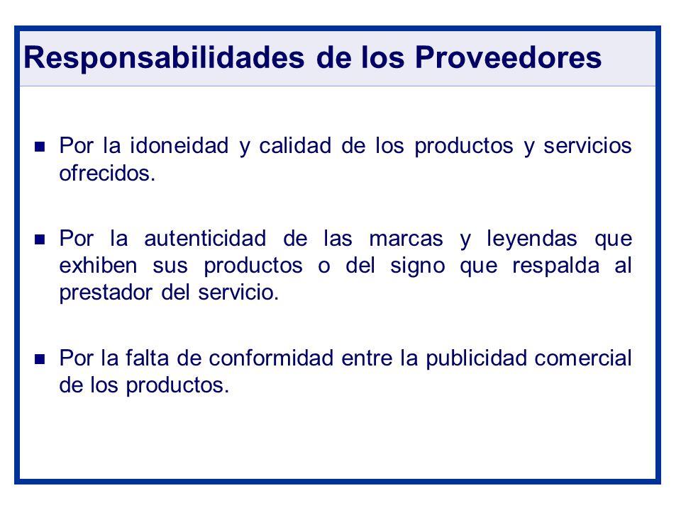 Responsabilidades de los Proveedores Por la idoneidad y calidad de los productos y servicios ofrecidos. Por la autenticidad de las marcas y leyendas q