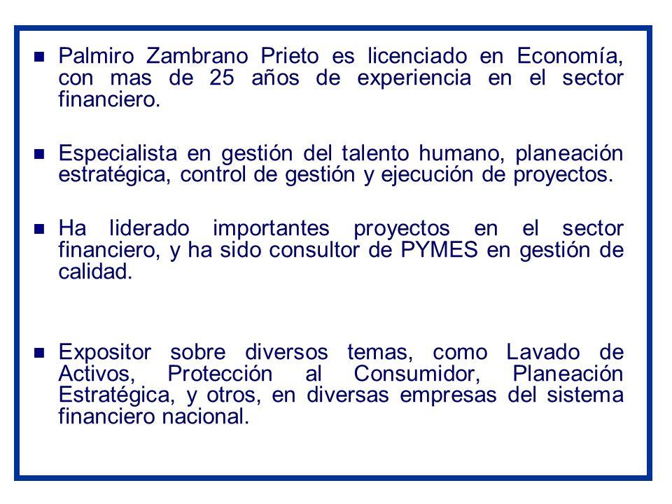 Palmiro Zambrano Prieto es licenciado en Economía, con mas de 25 años de experiencia en el sector financiero. Especialista en gestión del talento huma