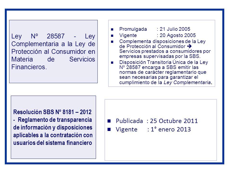 Ley Nº 28587 - Ley Complementaria a la Ley de Protección al Consumidor en Materia de Servicios Financieros. Promulgada: 21 Julio 2005 Vigente: 20 Agos