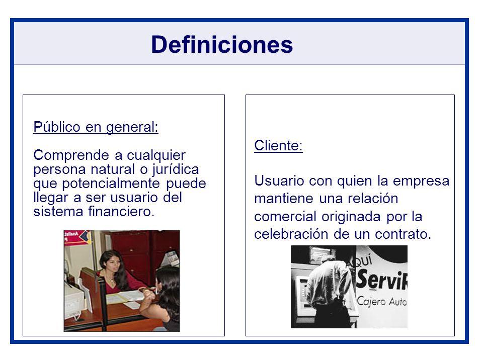 Definiciones Cliente: Usuario con quien la empresa mantiene una relación comercial originada por la celebración de un contrato. Público en general: Co